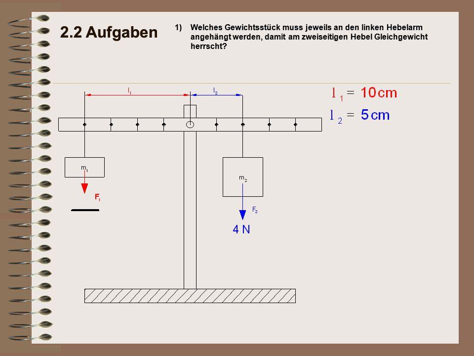 2.2 Aufgaben 1)Welches Gewichtsstück muss jeweils an den linken Hebelarm angehängt werden, damit am zweiseitigen Hebel Gleichgewicht herrscht? 2.2 Auf