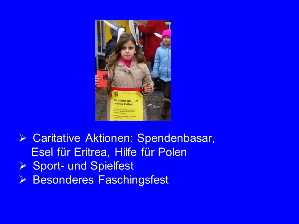  Caritative Aktionen: Spendenbasar, Esel für Eritrea, Hilfe für Polen  Sport- und Spielfest  Besonderes Faschingsfest