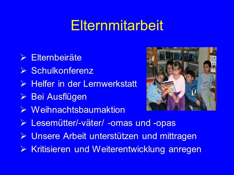 Elternmitarbeit  Elternbeiräte  Schulkonferenz  Helfer in der Lernwerkstatt  Bei Ausflügen  Weihnachtsbaumaktion  Lesemütter/-väter/ -omas und -