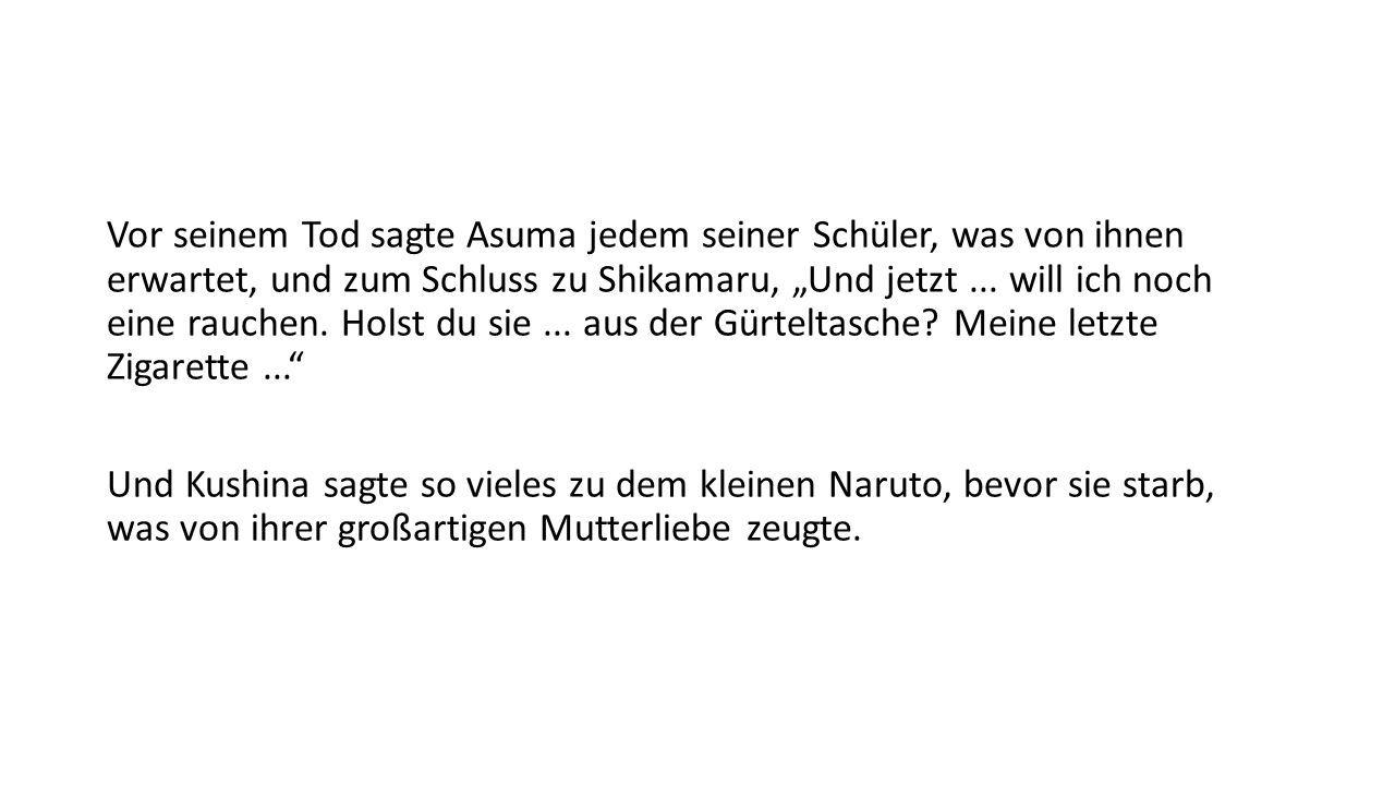 """Vor seinem Tod sagte Asuma jedem seiner Schüler, was von ihnen erwartet, und zum Schluss zu Shikamaru, """"Und jetzt..."""