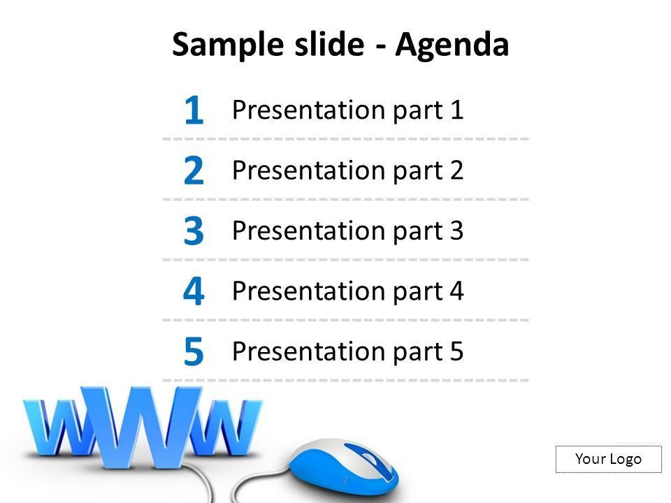 Your Logo Sample slide - Agenda 2 1 Presentation part 1 2 Presentation part 2 3 Presentation part 3 4 Presentation part 4 5 Presentation part 5