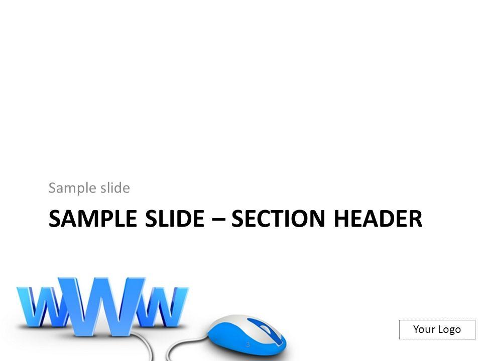 Your Logo SAMPLE SLIDE – SECTION HEADER Sample slide 3