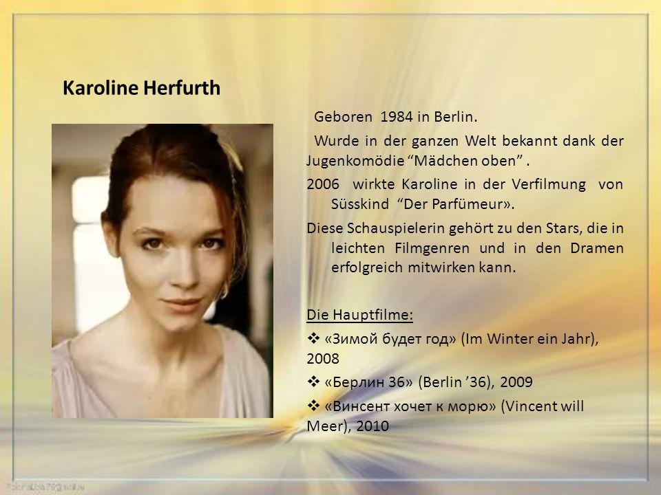 Karoline Herfurth Geboren 1984 in Berlin.