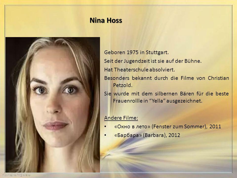 Nina Hoss Geboren 1975 in Stuttgart. Seit der Jugendzeit ist sie auf der Bühne.
