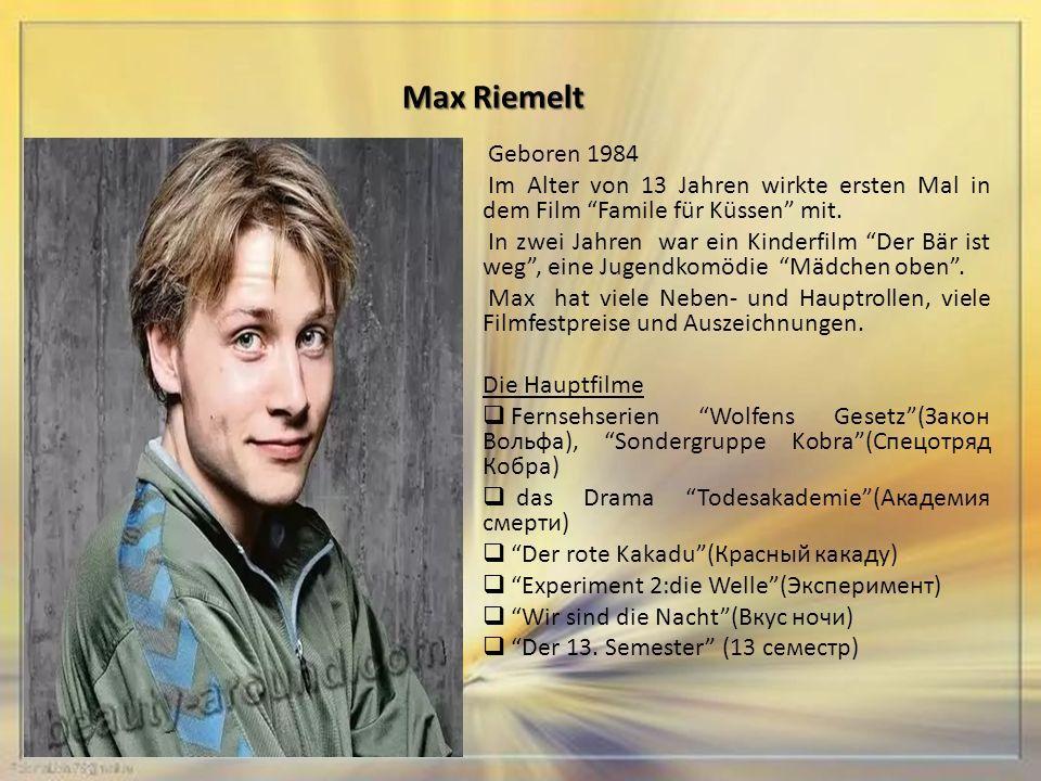 Max Riemelt Geboren 1984 Im Alter von 13 Jahren wirkte ersten Mal in dem Film Famile für Küssen mit.