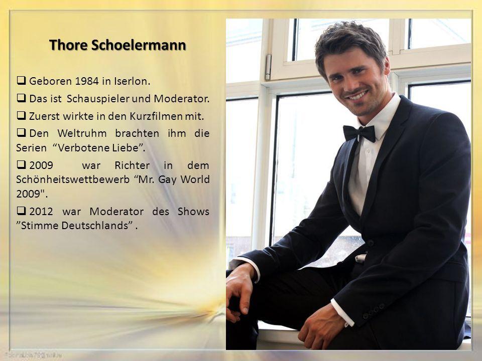 Thore Schoelermann  Geboren 1984 in Iserlon.  Das ist Schauspieler und Moderator.