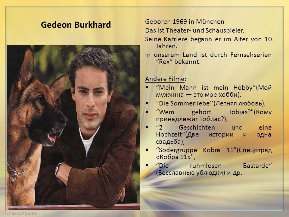 Gedeon Burkhard Geboren 1969 in München Das ist Theater- und Schauspieler.
