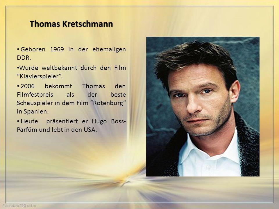 Thomas Kretschmann Geboren 1969 in der ehemaligen DDR.