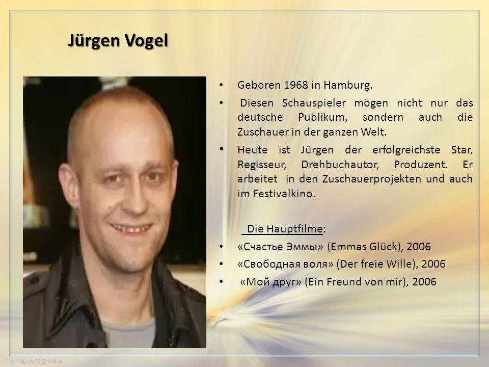 Jürgen Vogel Geboren 1968 in Hamburg.
