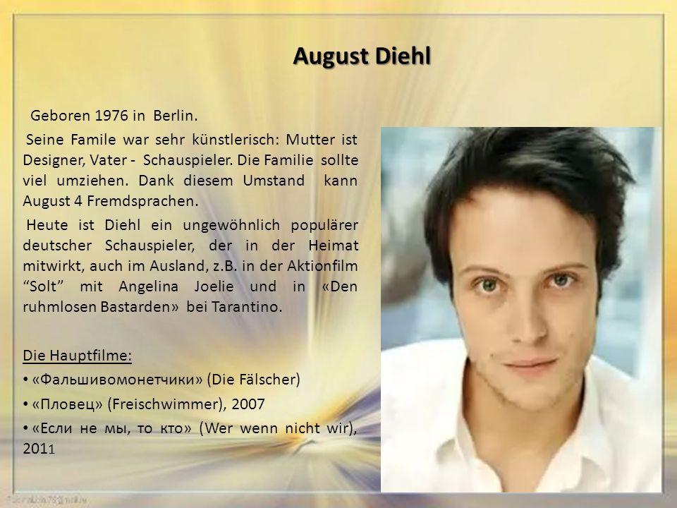 AugustDiehl August Diehl Geboren 1976 in Berlin.