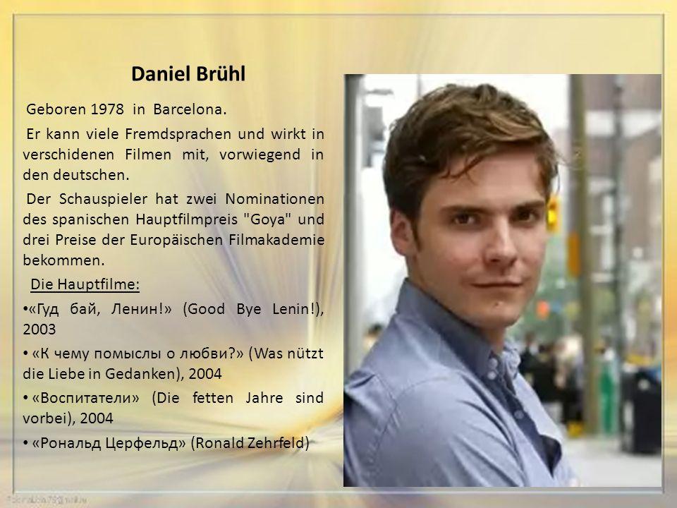 Daniel Brühl Geboren 1978 in Barcelona.