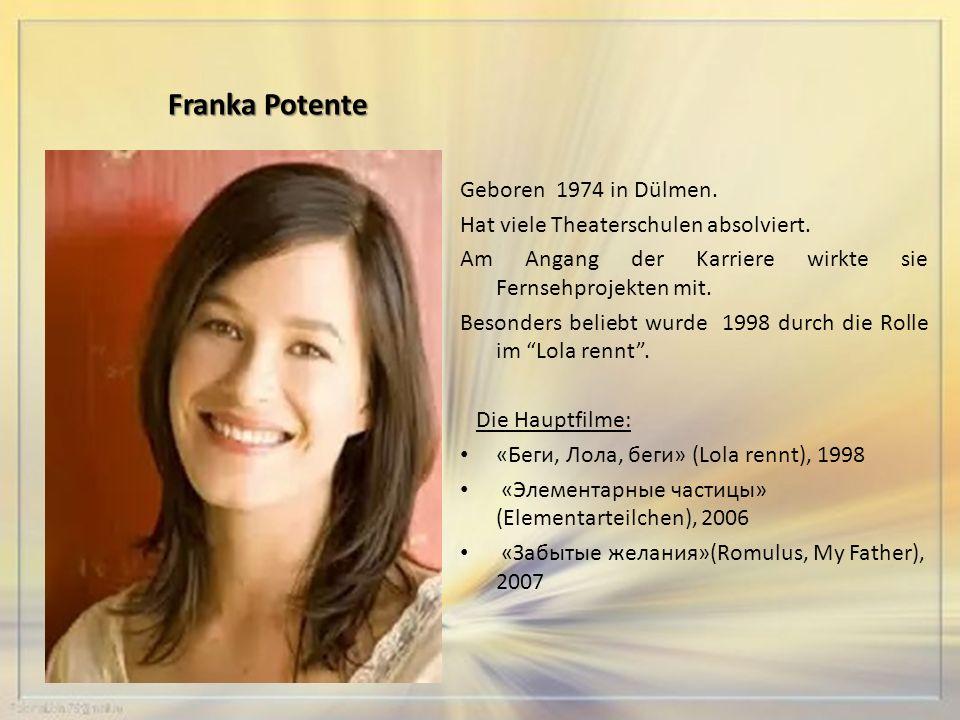Franka Potente Geboren 1974 in Dülmen. Hat viele Theaterschulen absolviert.