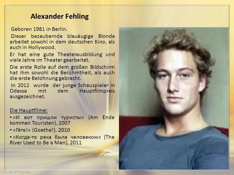 Alexander Fehling Geboren 1981 in Berlin.