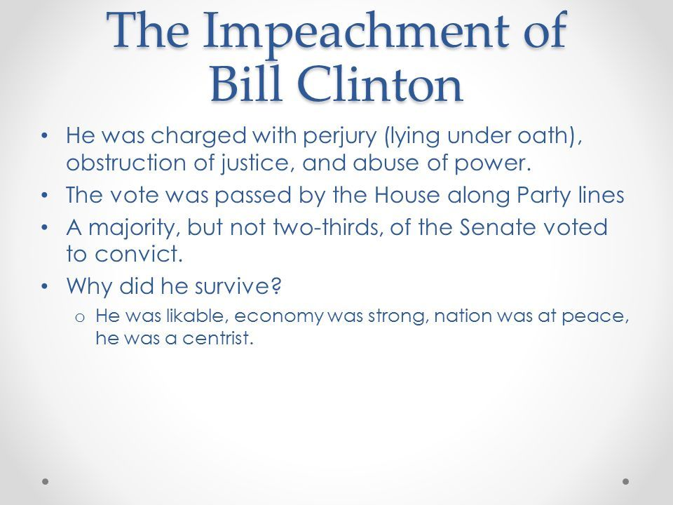 The Impeachment of Bill Clinton He was charged with perjury (lying under oath), obstruction of justice, and abuse of power.