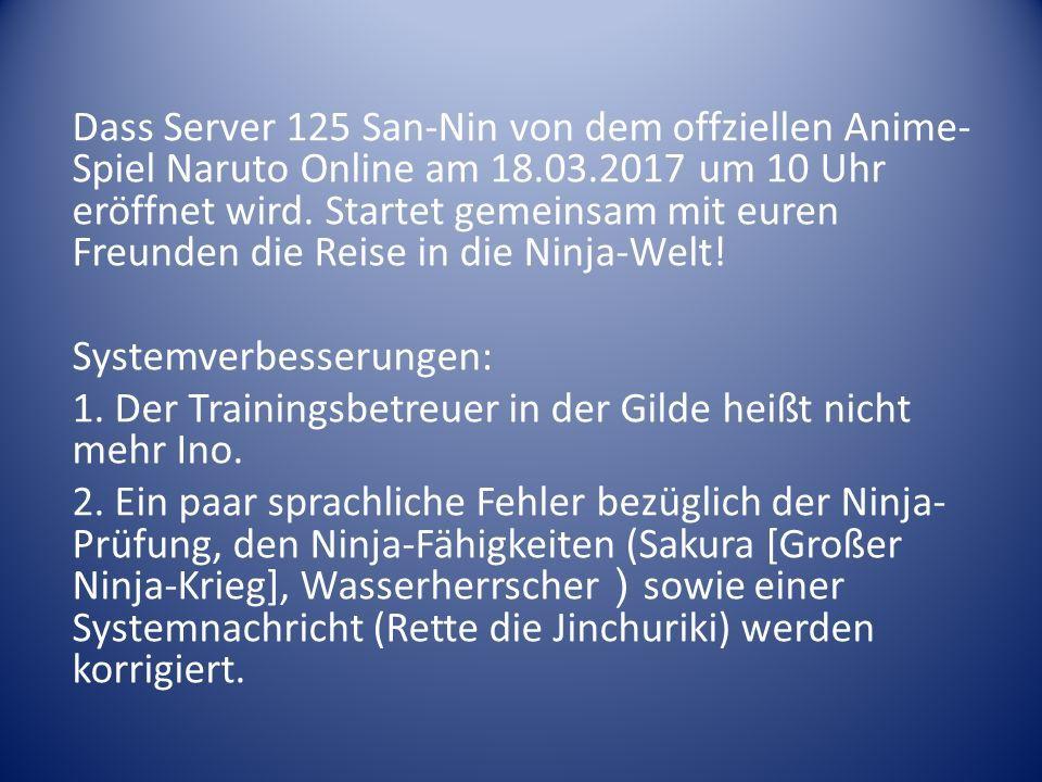 Dass Server 125 San-Nin von dem offziellen Anime- Spiel Naruto Online am 18.03.2017 um 10 Uhr eröffnet wird.
