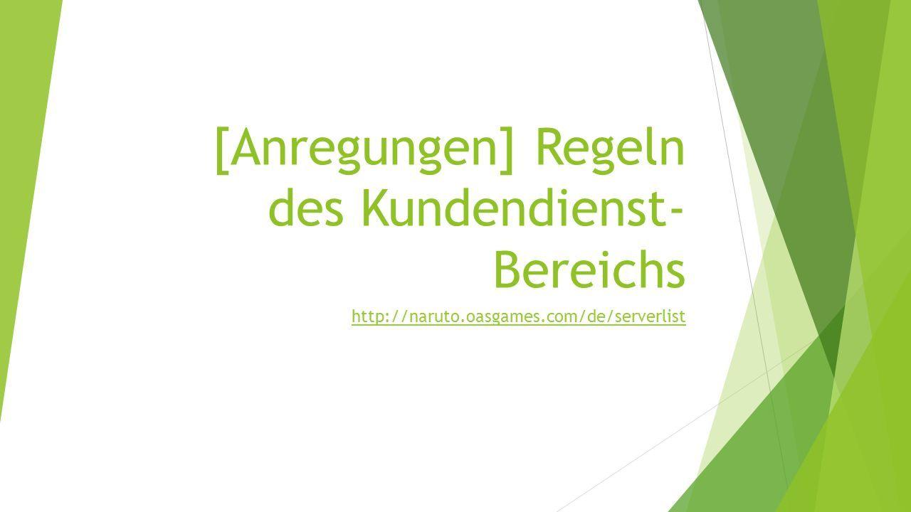 [Anregungen] Regeln des Kundendienst- Bereichs http://naruto.oasgames.com/de/serverlist