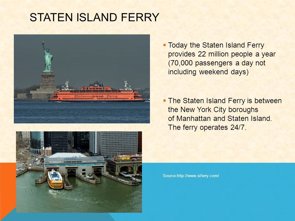 Today the Staten Island Ferry provides 22 million people a year (70,000 passengers a day not including weekend days)  Today the Staten Island Ferry provides 22 million people a year (70,000 passengers a day not including weekend days)  The Staten Island Ferry is between the New York City boroughs of Manhattan and Staten Island.