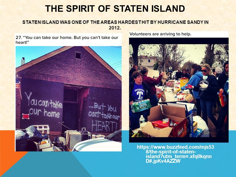 https://www.buzzfeed.com/mjs53 8/the-spirit-of-staten- island utm_term=.xfq0kqnn D#.jpKv4AZZW THE SPIRIT OF STATEN ISLAND STATEN ISLAND WAS ONE OF THE AREAS HARDEST HIT BY HURRICANE SANDY IN 2012.
