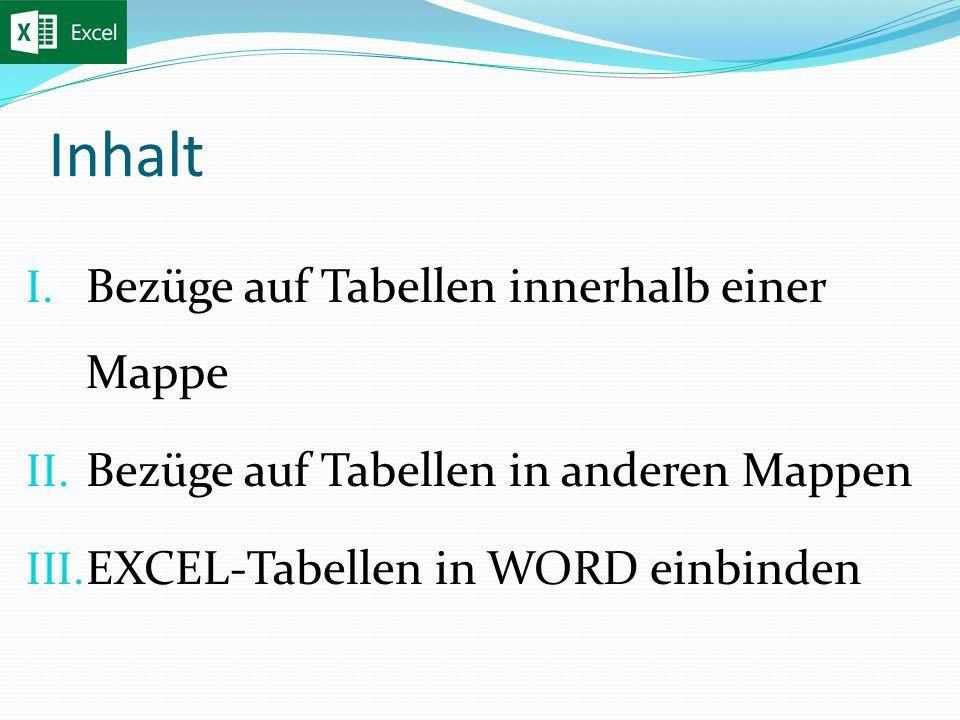 Inhalt I. Bezüge auf Tabellen innerhalb einer Mappe II.