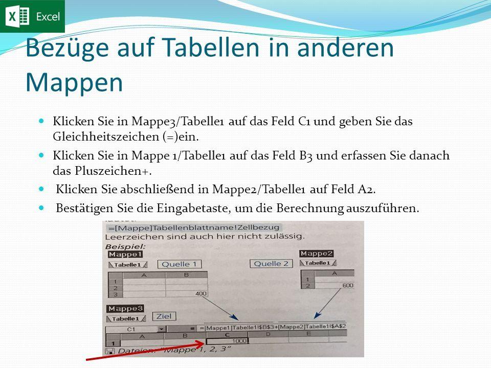 Bezüge auf Tabellen in anderen Mappen Klicken Sie in Mappe3/Tabelle1 auf das Feld C1 und geben Sie das Gleichheitszeichen (=)ein.