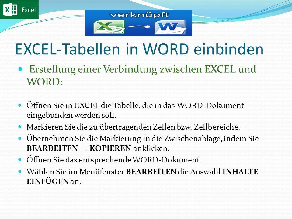 EXCEL-Tabellen in WORD einbinden Erstellung einer Verbindung zwischen EXCEL und WORD: Öffnen Sie in EXCEL die Tabelle, die in das WORD-Dokument eingebunden werden soll.