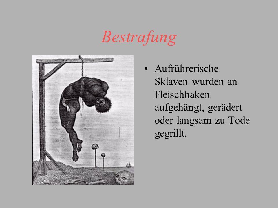 Bestrafung Aufrührerische Sklaven wurden an Fleischhaken aufgehängt, gerädert oder langsam zu Tode gegrillt.