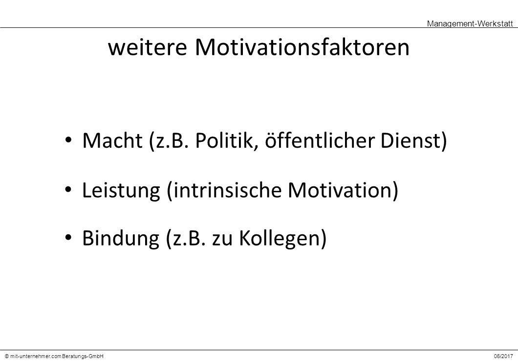 06/2017© mit-unternehmer.com Beratungs-GmbH Management-Werkstatt weitere Motivationsfaktoren Macht (z.B.