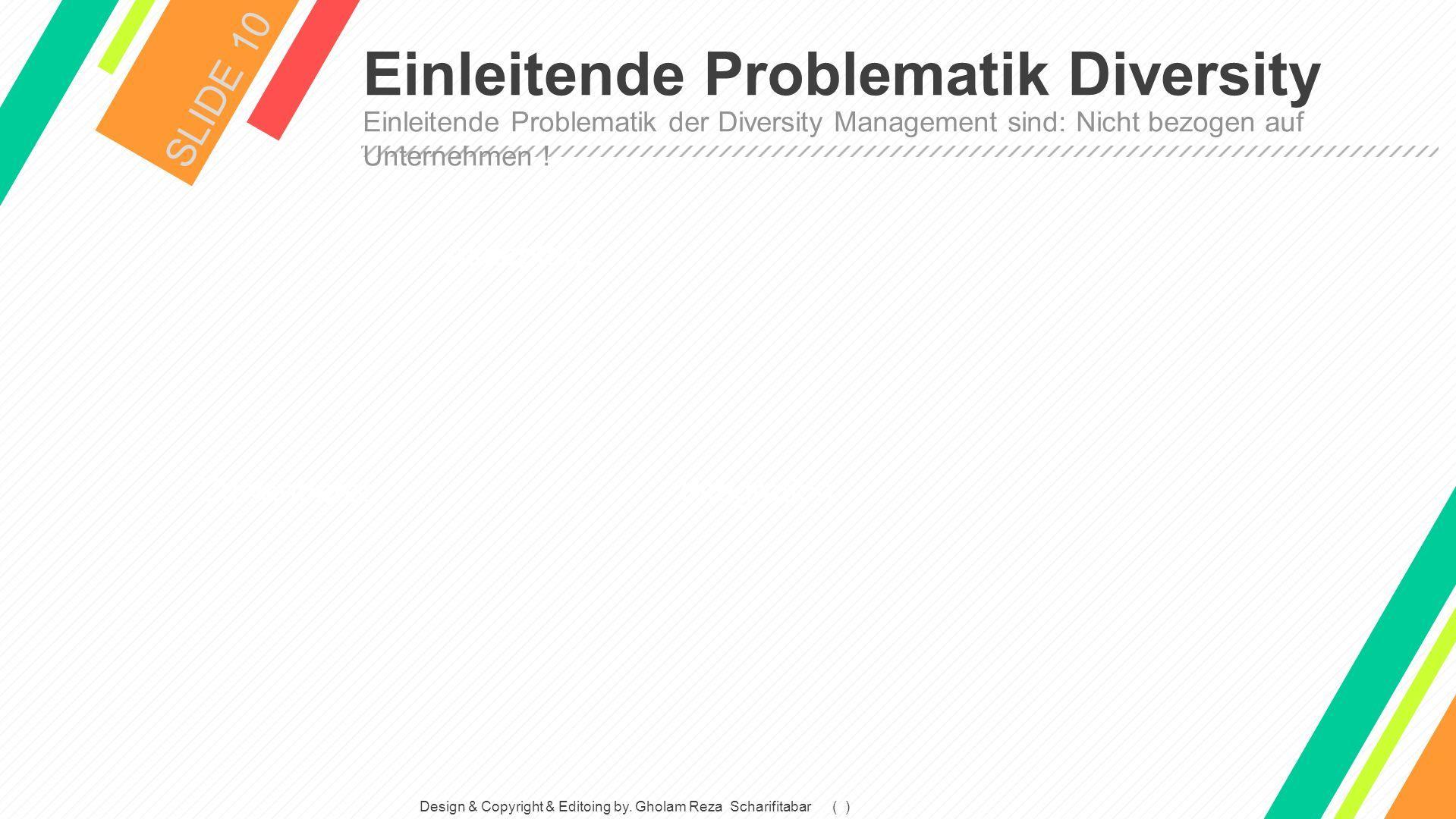 Einleitende Problematik Diversity SLIDE 10 Einleitende Problematik der Diversity Management sind: Nicht bezogen auf Unternehmen .