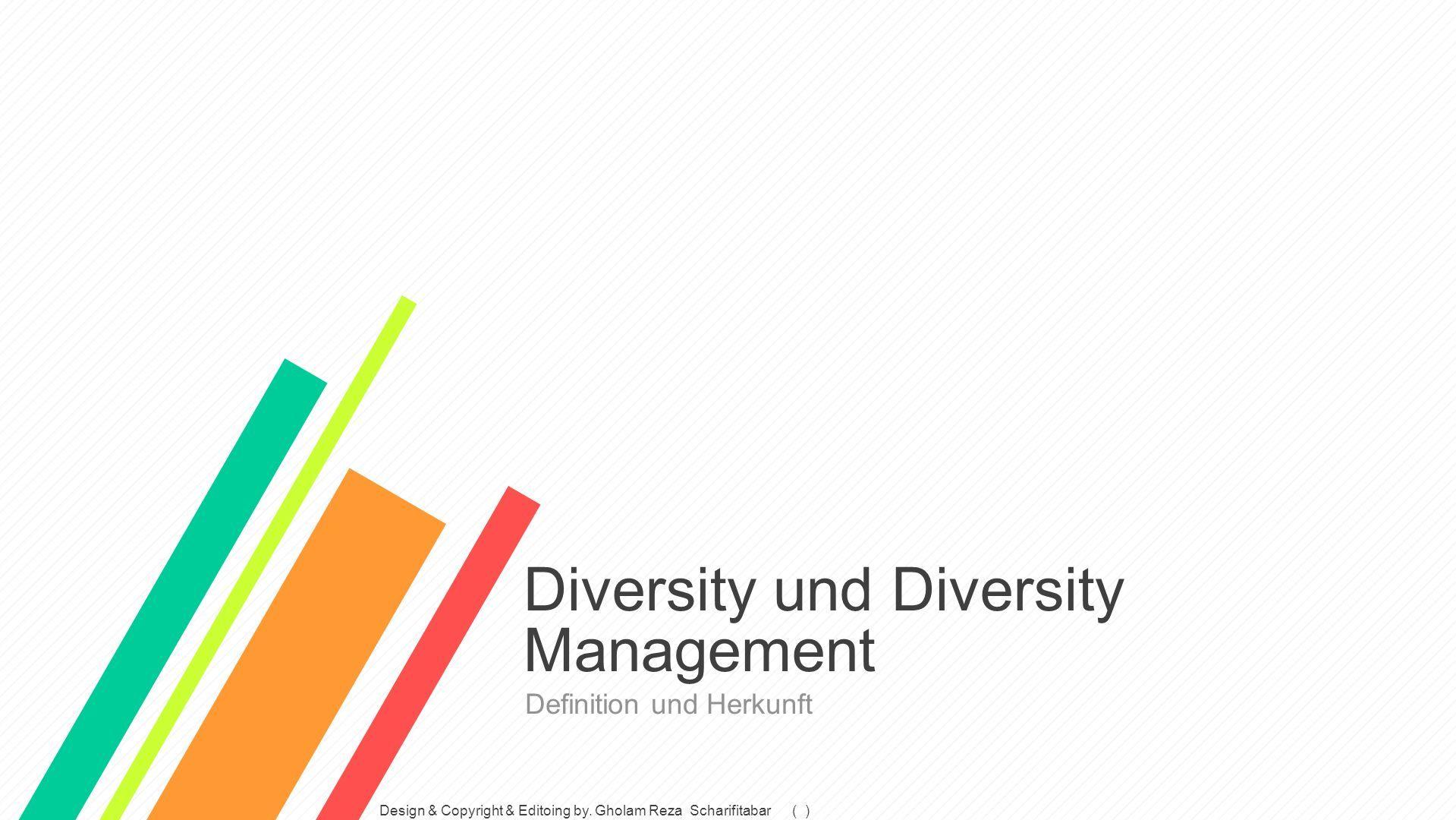Diversity und Diversity Management Definition und Herkunft Design & Copyright & Editoing by.