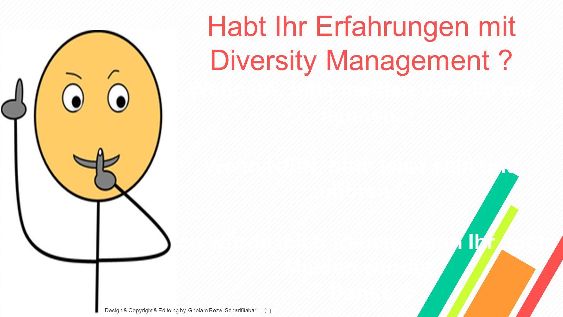 Habt Ihr Erfahrungen mit Diversity Management . Wenn JA, bitte melden und die mir nennen.