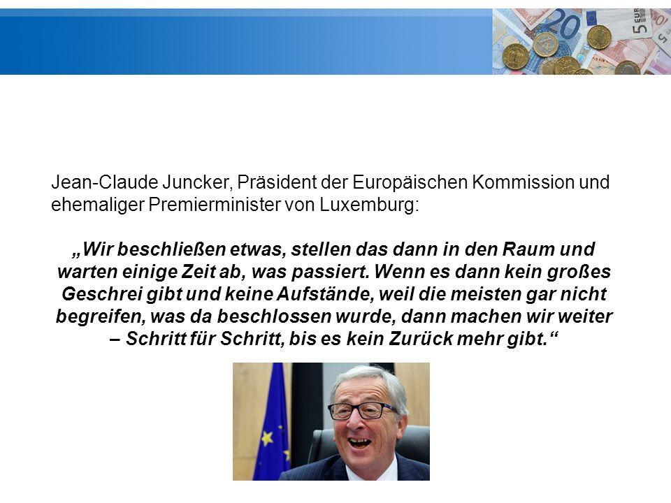 """Jean-Claude Juncker, Präsident der Europäischen Kommission und ehemaliger Premierminister von Luxemburg: """"Wir beschließen etwas, stellen das dann in den Raum und warten einige Zeit ab, was passiert."""