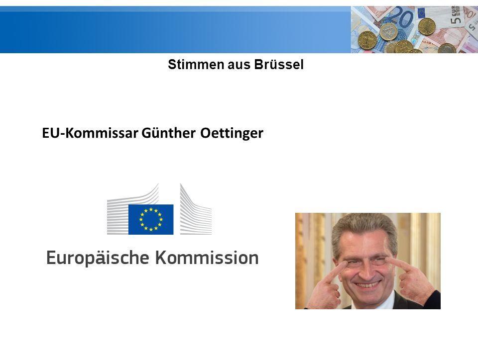 Stimmen aus Brüssel EU-Kommissar Günther Oettinger