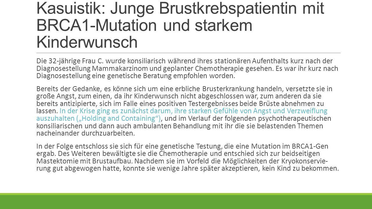 Kasuistik: Junge Brustkrebspatientin mit BRCA1-Mutation und starkem Kinderwunsch Die 32-jährige Frau C.
