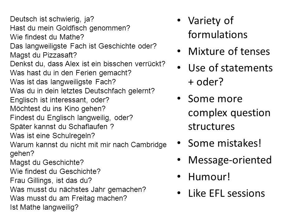 Deutsch ist schwierig, ja.Hast du mein Goldfisch genommen.