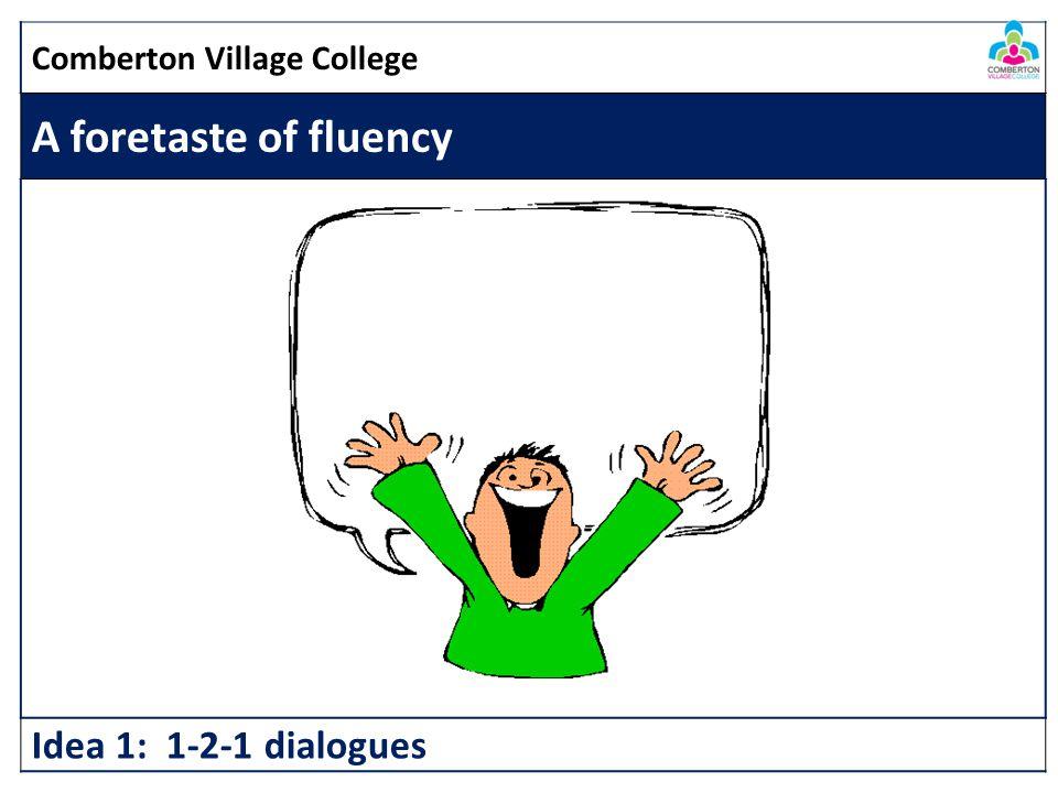 Comberton Village College A foretaste of fluency Idea 1: 1-2-1 dialogues
