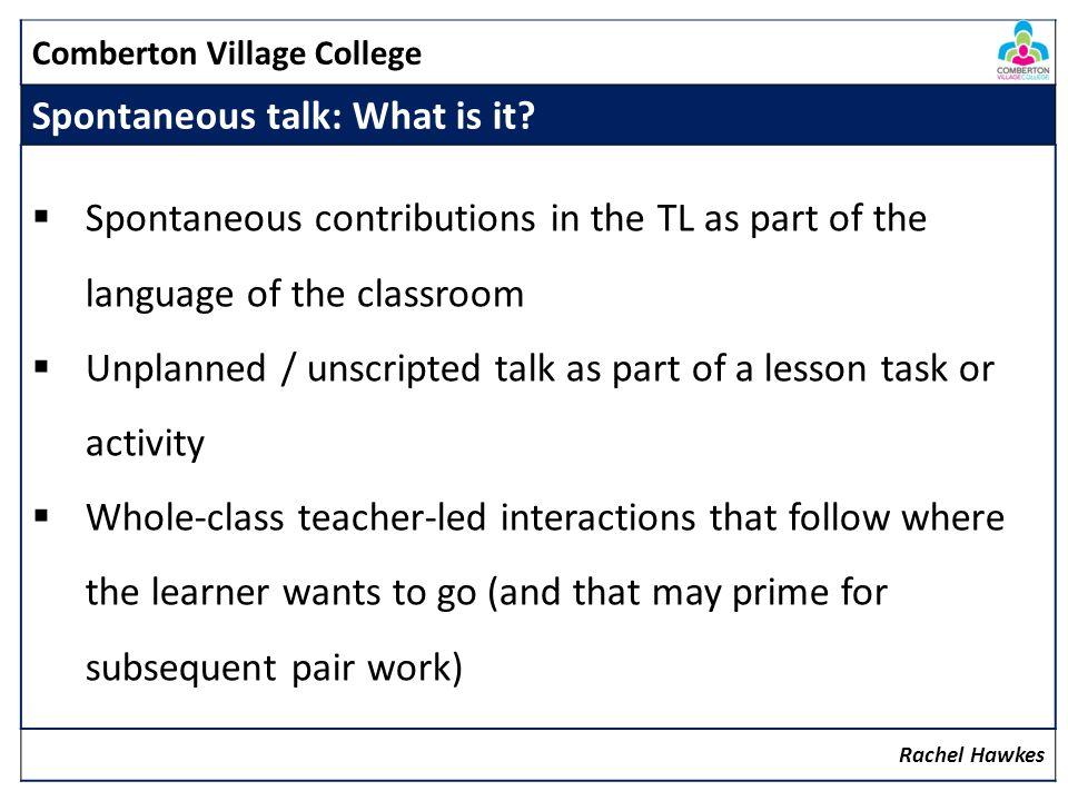 Comberton Village College Spontaneous talk: What is it.