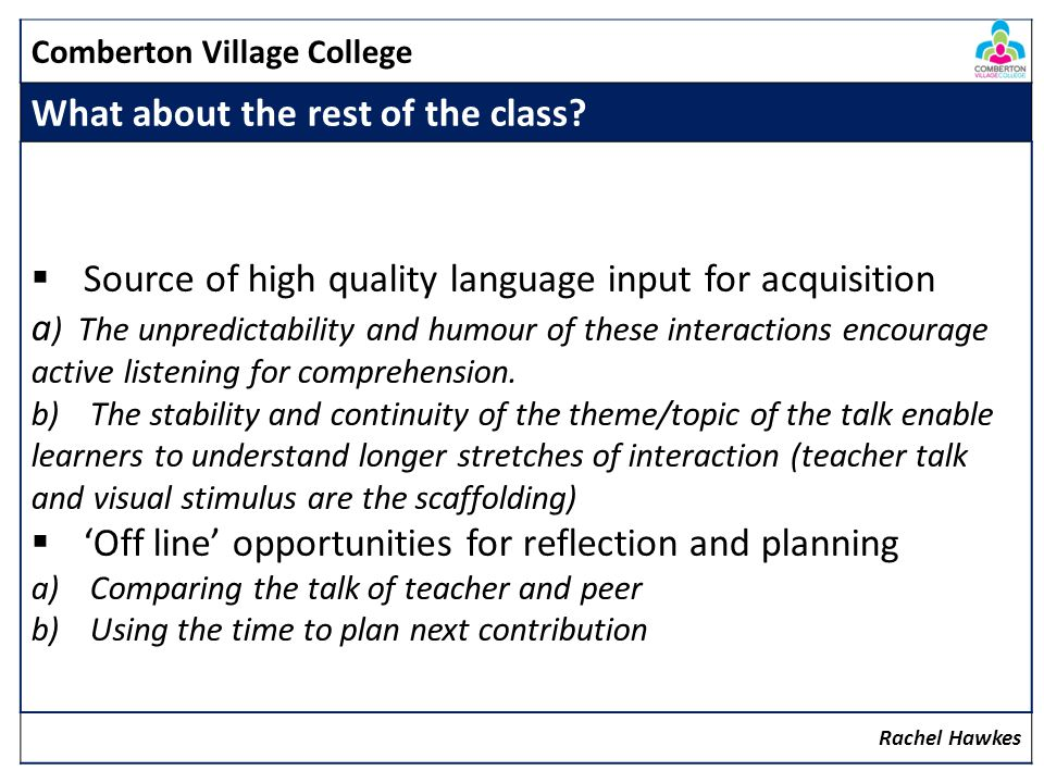 Comberton Village College What about the rest of the class? Source of high quality language input for acquisition a ) The unpredictability and humour