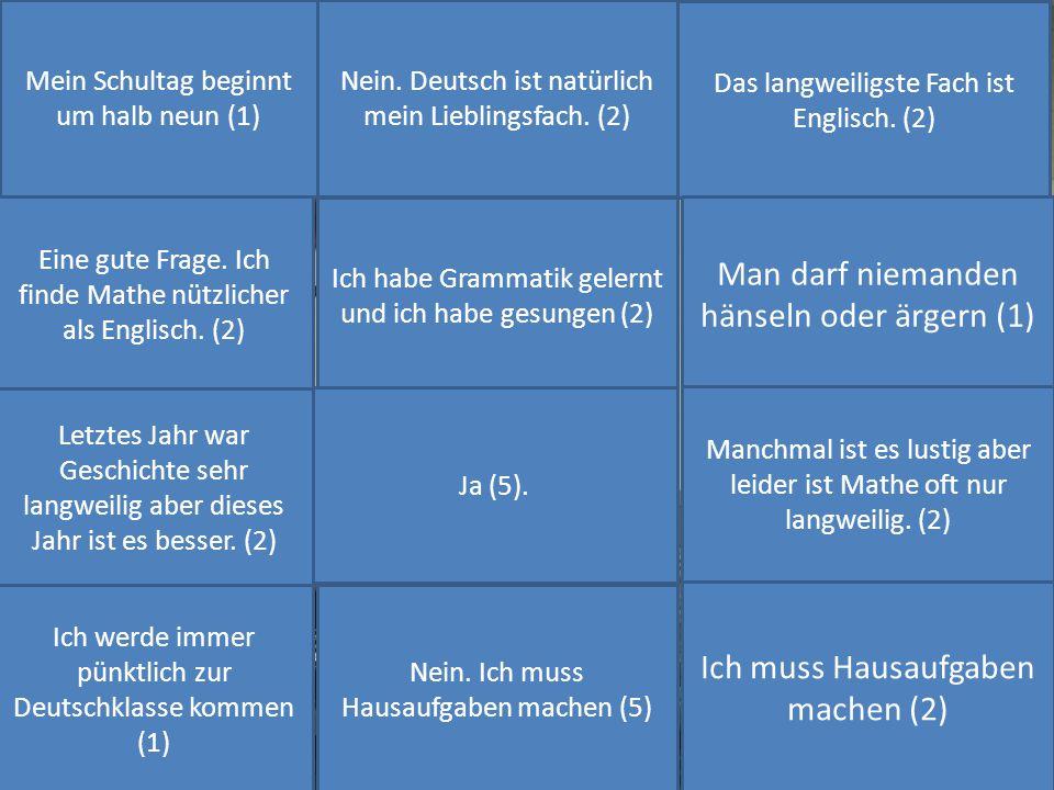 Mein Schultag beginnt um halb neun (1) Nein.Deutsch ist natürlich mein Lieblingsfach.