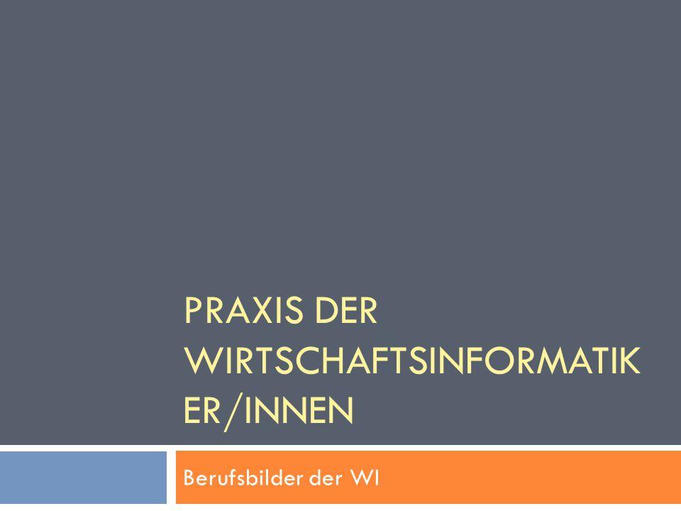 PRAXIS DER WIRTSCHAFTSINFORMATIK ER/INNEN Berufsbilder der WI