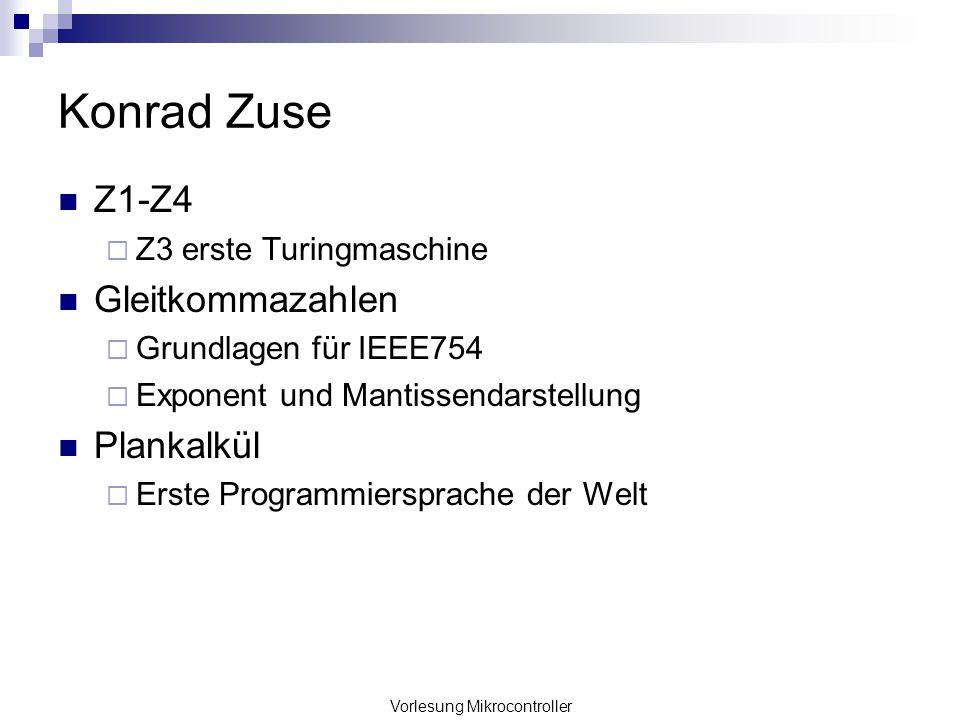 Vorlesung Mikrocontroller Konrad Zuse Z1-Z4 Z3 erste Turingmaschine Gleitkommazahlen Grundlagen für IEEE754 Exponent und Mantissendarstellung Plankalk