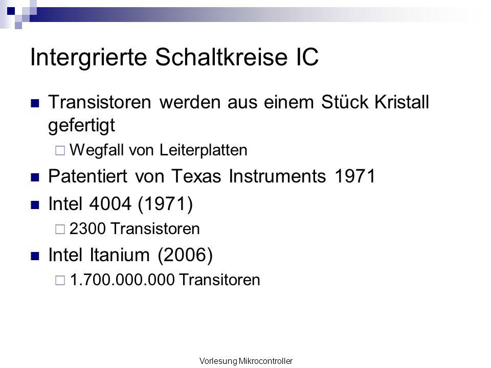 Vorlesung Mikrocontroller Intergrierte Schaltkreise IC Transistoren werden aus einem Stück Kristall gefertigt Wegfall von Leiterplatten Patentiert von