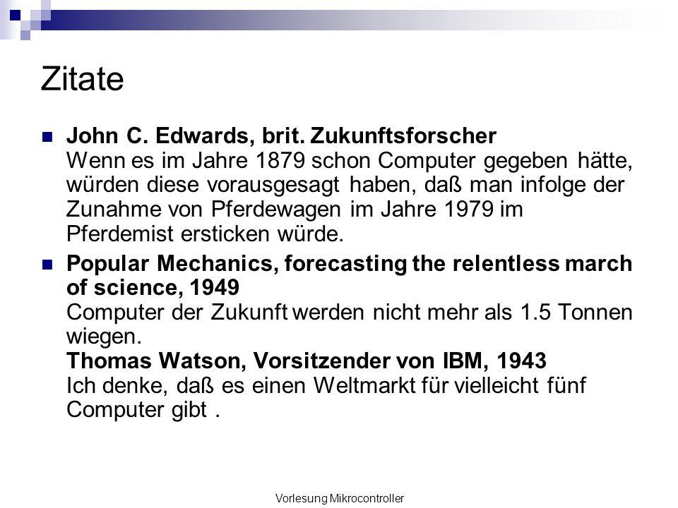 Zitate John C. Edwards, brit. Zukunftsforscher Wenn es im Jahre 1879 schon Computer gegeben hätte, würden diese vorausgesagt haben, daß man infolge de
