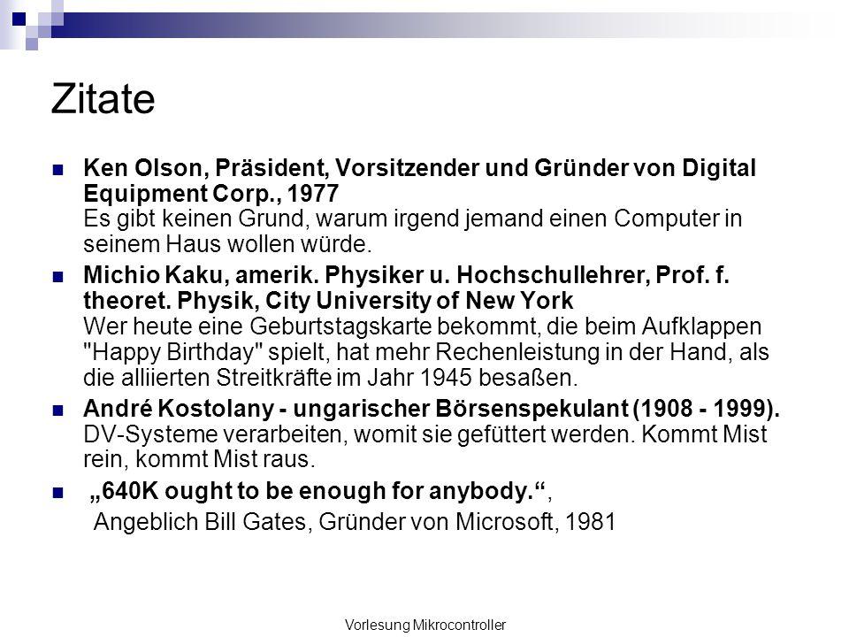 Vorlesung Mikrocontroller Zitate Ken Olson, Präsident, Vorsitzender und Gründer von Digital Equipment Corp., 1977 Es gibt keinen Grund, warum irgend j
