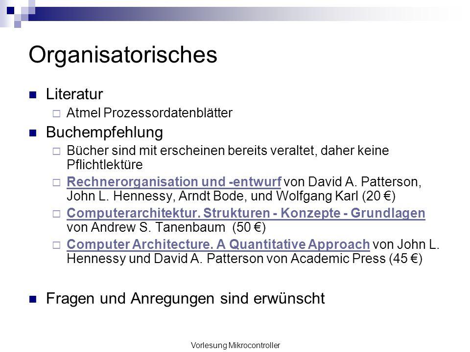 Vorlesung Mikrocontroller Organisatorisches Literatur Atmel Prozessordatenblätter Buchempfehlung Bücher sind mit erscheinen bereits veraltet, daher ke