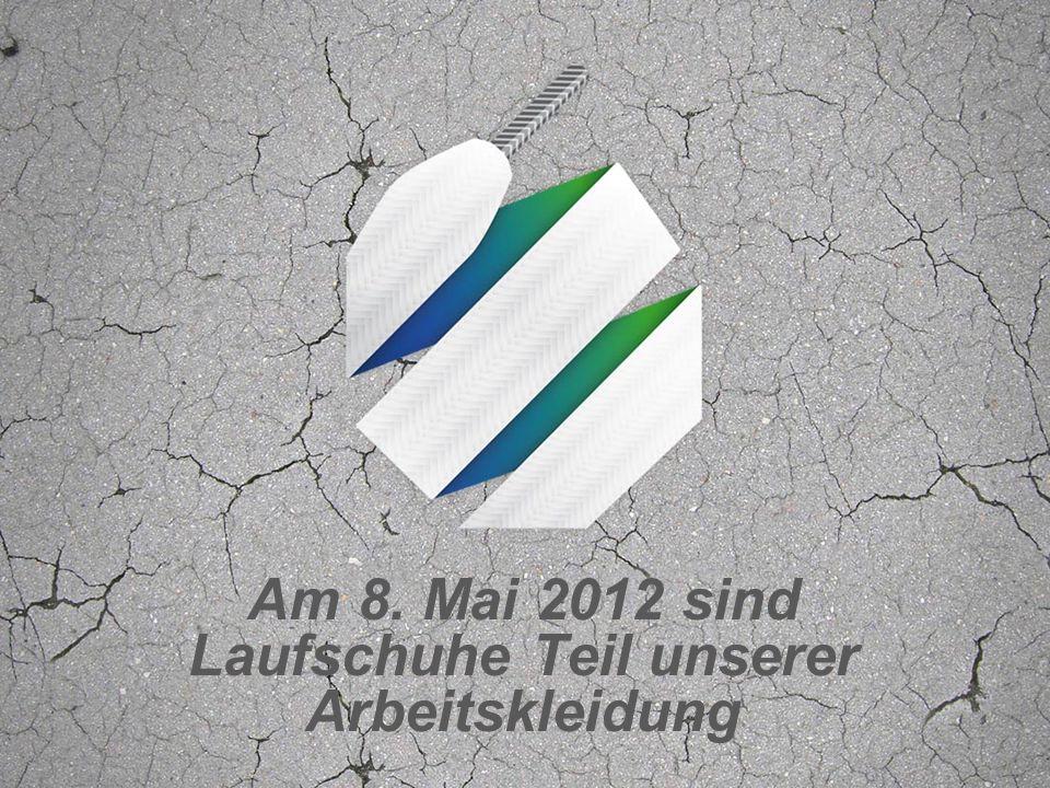 Am 8. Mai 2012 sind Laufschuhe Teil unserer Arbeitskleidung