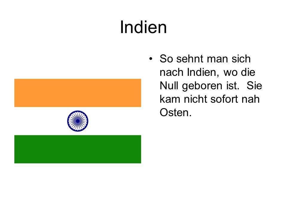 Indien So sehnt man sich nach Indien, wo die Null geboren ist. Sie kam nicht sofort nah Osten.