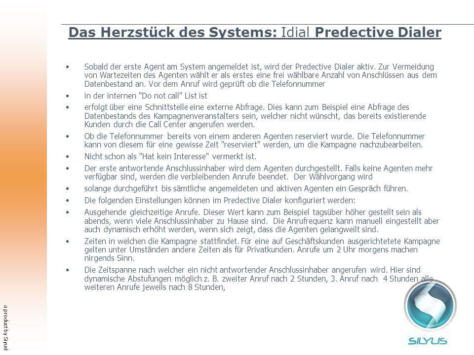 a product by Siyusl Das Herzstück des Systems: Idial Predective Dialer Sobald der erste Agent am System angemeldet ist, wird der Predective Dialer aktiv.