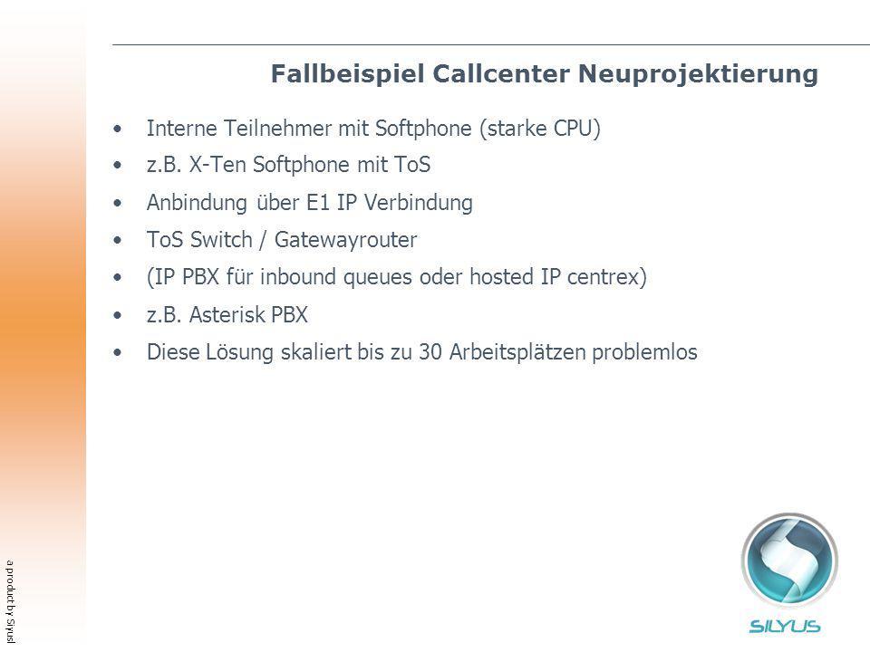 a product by Siyusl Fallbeispiel Callcenter Neuprojektierung Interne Teilnehmer mit Softphone (starke CPU) z.B. X-Ten Softphone mit ToS Anbindung über