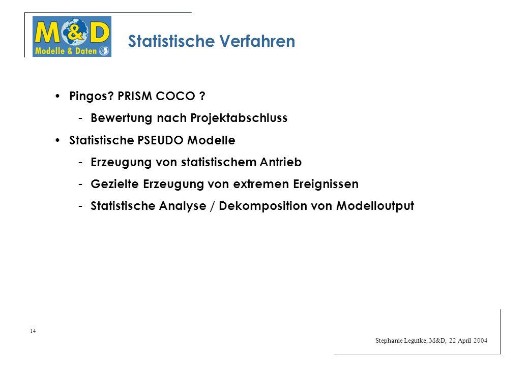 Stephanie Legutke, M&D, 22 April 2004 14 Statistische Verfahren Pingos.