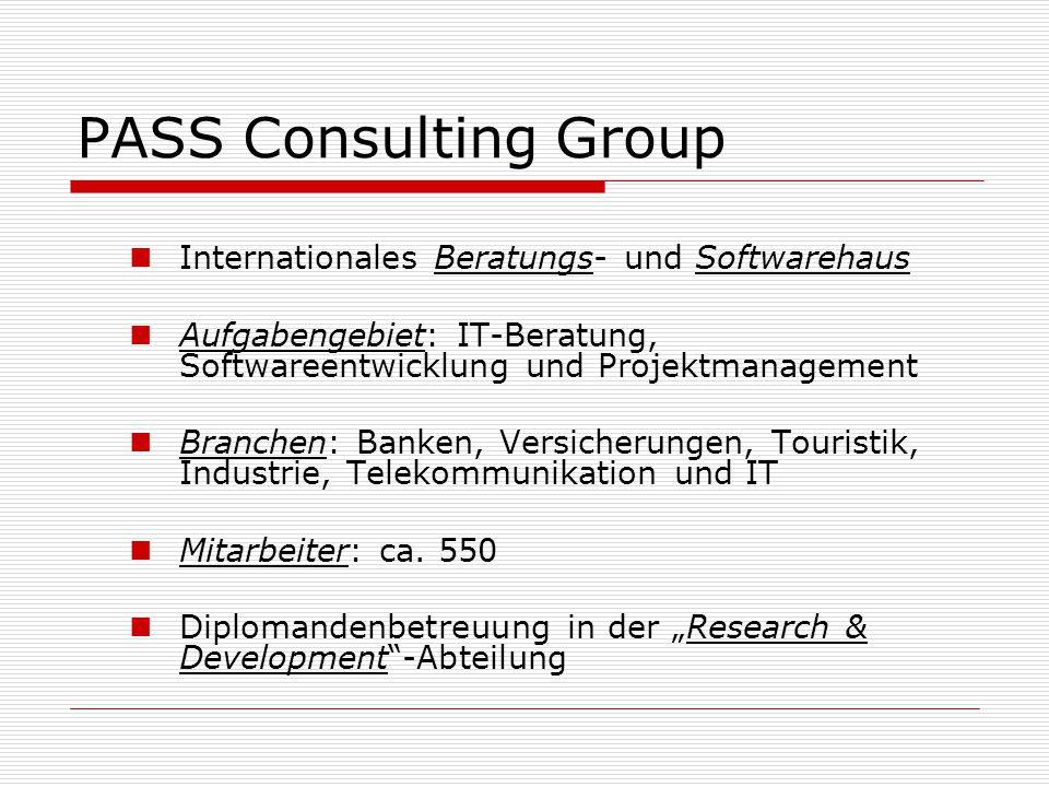 PASS Consulting Group Internationales Beratungs- und Softwarehaus Aufgabengebiet: IT-Beratung, Softwareentwicklung und Projektmanagement Branchen: Banken, Versicherungen, Touristik, Industrie, Telekommunikation und IT Mitarbeiter: ca.